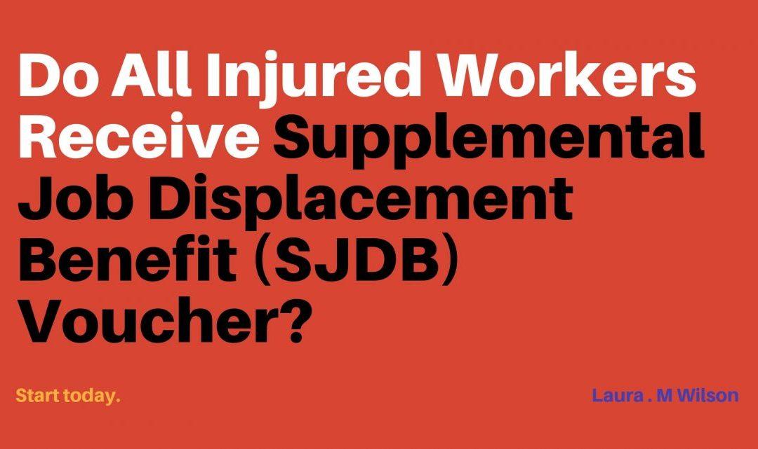 Do All Injured Workers Receive Supplemental Job Displacement Benefit (SJDB) Voucher?