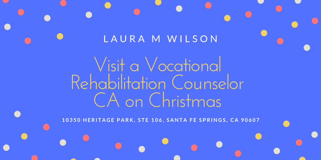 Visit a Vocational Rehabilitation Counselor CA on Christmas