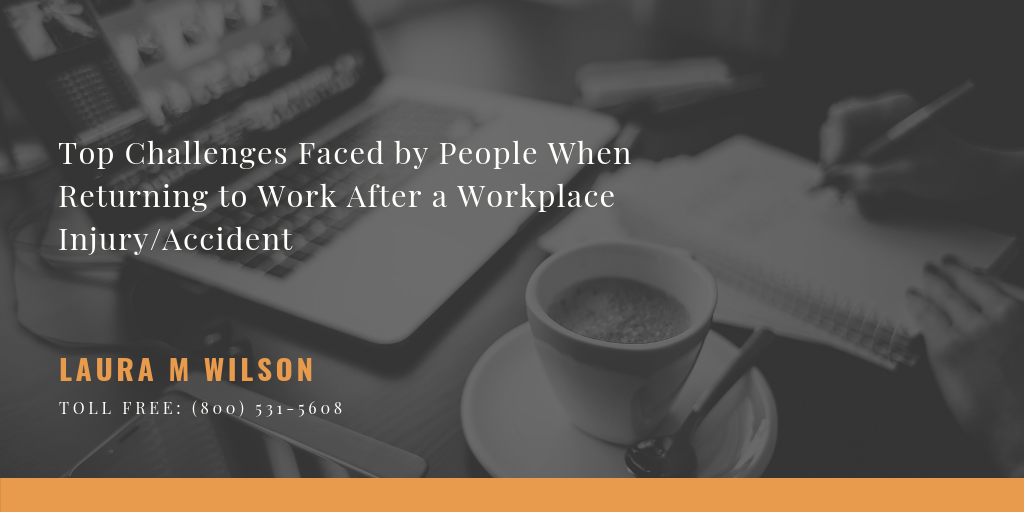 Top Challenges Faced by People When Returning to Work After a Workplace Injury/Accident