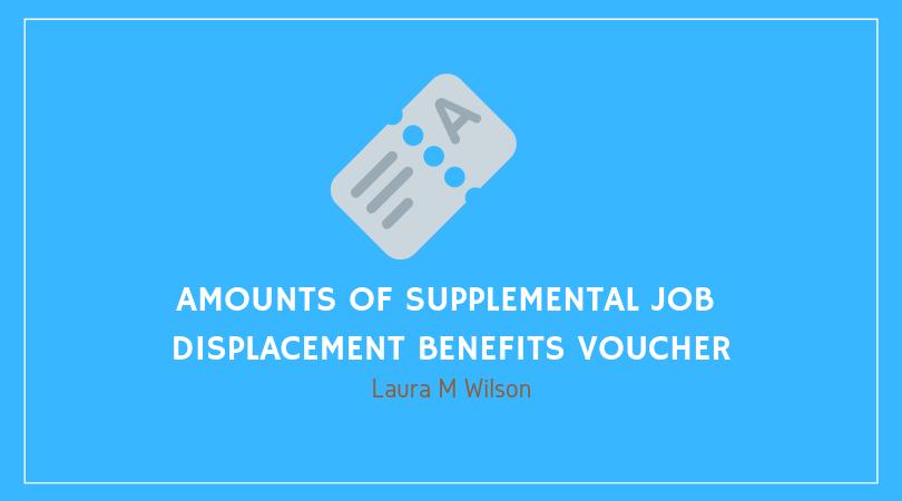 Amounts of Supplemental Job Displacement Benefits Voucher
