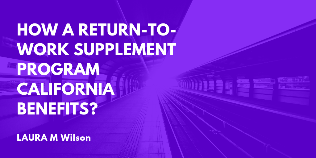 How a Return-to-Work Supplement Program California Benefits?