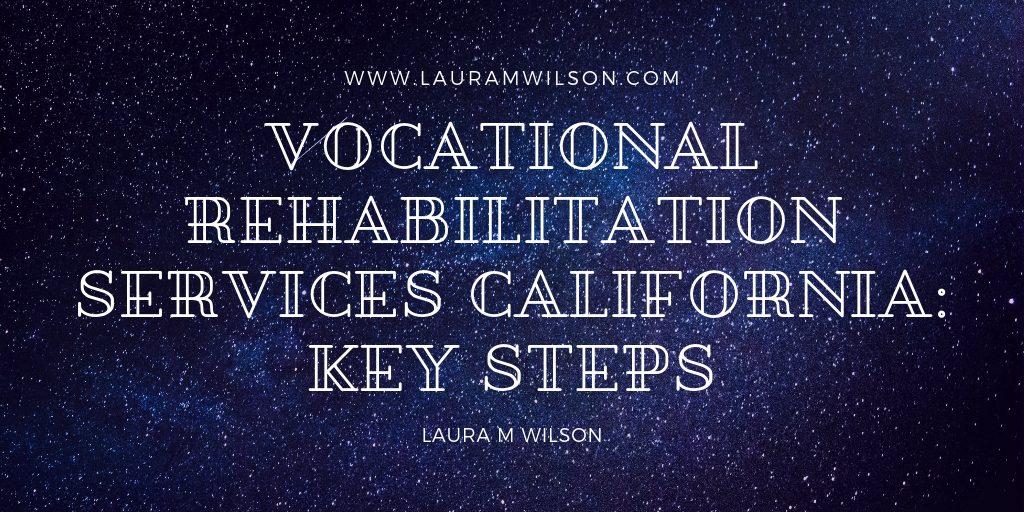 Vocational Rehabilitation Services California: Key Steps