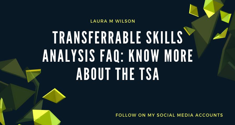 Transferrable Skills Analysis FAQ: Know More about The TSA