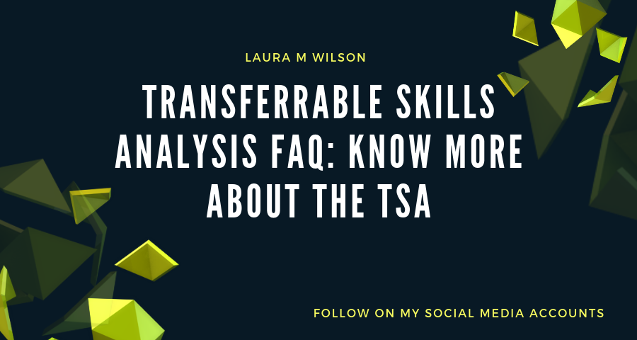 Transferrable Skills Analysis FAQ: Know More about The TSA