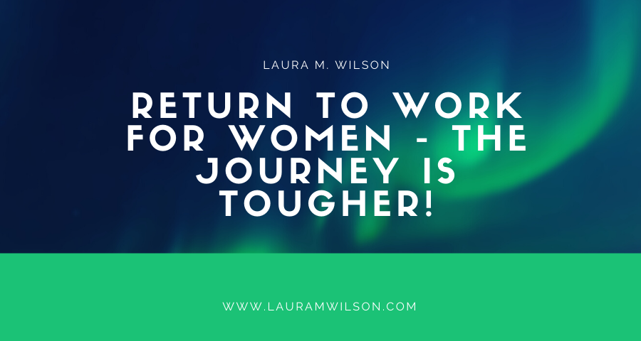 Return to Work for Women - The Journey is Tougher!
