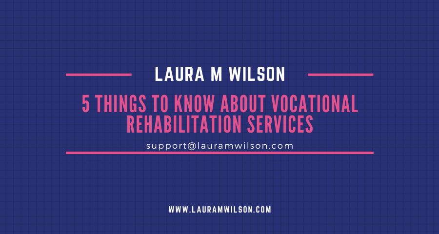 5 Things to Know About Vocational Rehabilitation Services