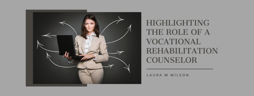 Highlighting the Role of a Vocational Rehabilitation Counselor