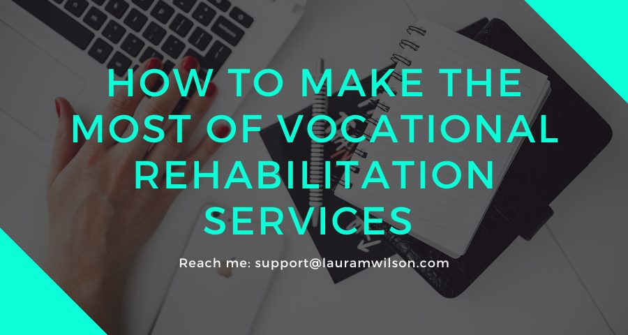 How to Make the Most of Vocational Rehabilitation Services