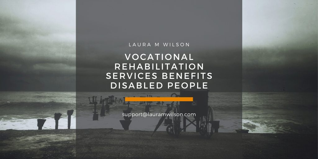 Vocational Rehabilitation Services Benefits Disabled People