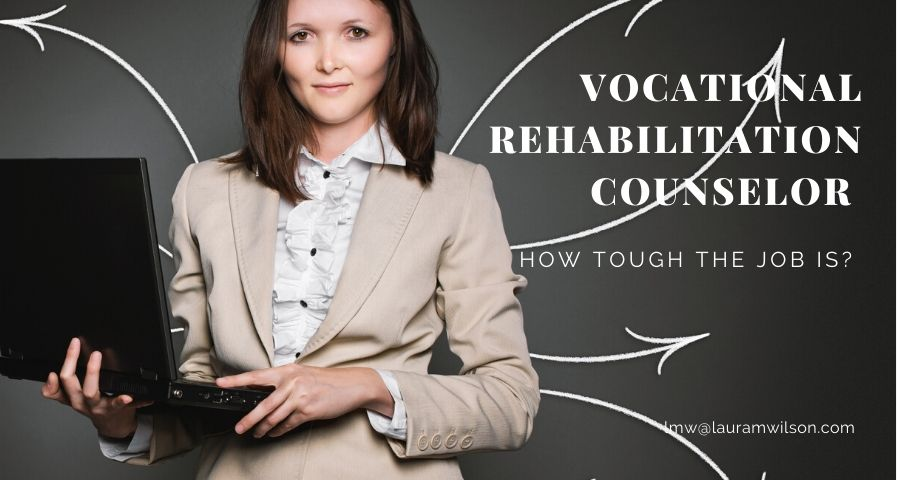 Vocational Rehabilitation Counselor- How Tough the Job Is?