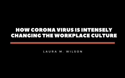 How Corona Virus is Intensely Changing the Workplace Culture
