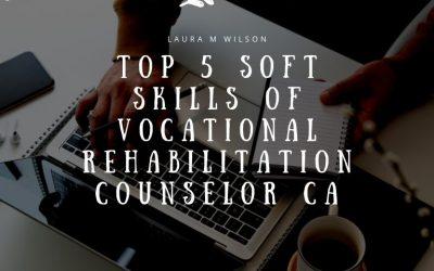 Top 5 Soft Skills of Vocational Rehabilitation Counselor CA