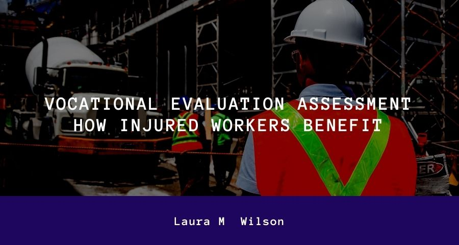 Vocational Evaluation Assessment-How Injured Workers Benefit