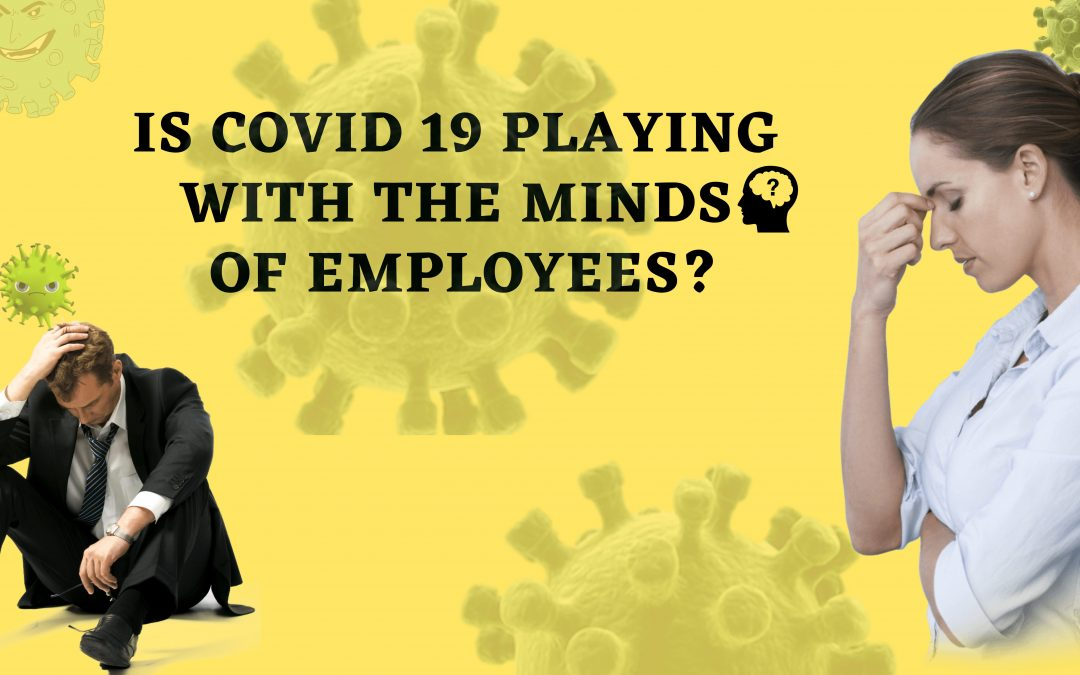 Is COVID-19 Playing with the Mind of Employees?